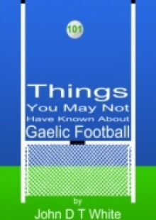 Обложка книги  - 101 Things You May Not Have Known About Gaelic Football