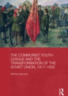 Обложка книги  - Communist Youth League and the Transformation of the Soviet Union, 1917-1932