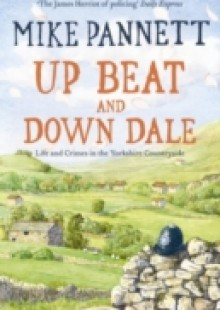 Обложка книги  - Up Beat and Down Dale: Life and Crimes in the Yorkshire Countryside