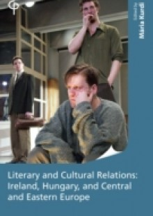 Обложка книги  - Literary and Cultural Relations between Ireland and Hungary and Central and Eastern Europe