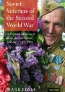 Обложка книги  - Soviet Veterans of the Second World War: A Popular Movement in an Authoritarian Society, 1941-1991