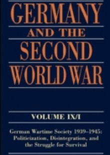 Обложка книги  - Germany and the Second World War: Volume IX/I: German Wartime Society 1939-1945: Politicization, Disintegration, and the Struggle for Survival