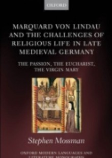 Обложка книги  - Marquard von Lindau and the Challenges of Religious Life in Late Medieval Germany: The Passion, the Eucharist, the Virgin Mary