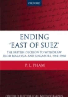 Обложка книги  - Ending 'East of Suez': The British Decision to Withdraw from Malaysia and Singapore 1964-1968