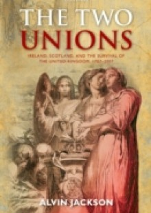 Обложка книги  - Two Unions: Ireland, Scotland, and the Survival of the United Kingdom, 1707-2007