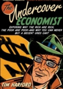 Обложка книги  - Undercover Economist:Exposing Why the Rich Are Rich, the Poor Are Poor–and Why You Can Never Buy a Decent Used Car!