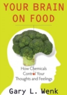 Обложка книги  - Your Brain on Food: How Chemicals Control Your Thoughts and Feelings