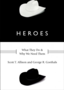 Обложка книги  - Heroes: What They Do and Why We Need Them