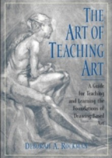 Обложка книги  - Art of Teaching Art: A Guide for Teaching and Learning the Foundations of Drawing-Based Art