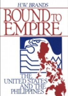 Обложка книги  - Bound to Empire: The United States and the Philippines