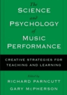 Обложка книги  - Science and Psychology of Music Performance: Creative Strategies for Teaching and Learning