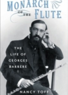 Обложка книги  - Monarch of the Flute: The Life of Georges Barrere