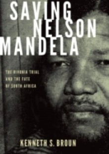 Обложка книги  - Saving Nelson Mandela: The Rivonia Trial and the Fate of South Africa