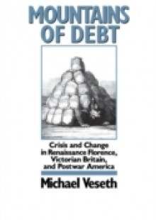 Обложка книги  - Mountains of Debt: Crisis and Change in Renaissance Florence, Victorian Britain, and Postwar America