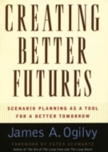 Обложка книги  - Creating Better Futures: Scenario Planning as a Tool for a Better Tomorrow