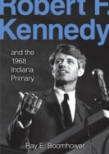Обложка книги  - Robert F. Kennedy and the 1968 Indiana Primary