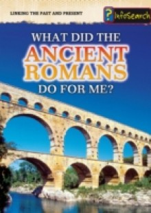Обложка книги  - What Did the Ancient Romans Do For Me?