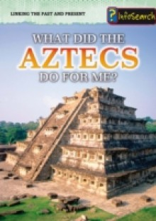 Обложка книги  - What Did the Aztecs Do For Me?