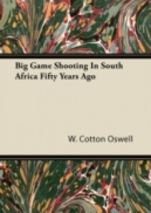 Обложка книги  - Big Game Shooting in South Africa Fifty Years Ago