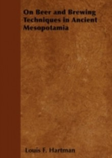 Обложка книги  - On Beer and Brewing Techniques in Ancient Mesopotamia