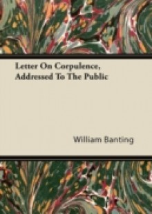 Обложка книги  - Letter On Corpulence, Addressed To The Public