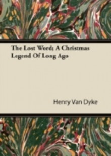 Обложка книги  - Lost Word; A Christmas Legend Of Long Ago