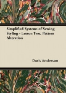 Обложка книги  - Simplified Systems of Sewing Styling – Lesson Two, Pattern Alteration