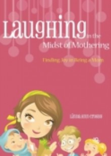 Обложка книги  - Laughing in the Midst of Mothering