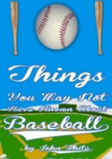 Обложка книги  - 101 Things You May Not Have Known About Baseball