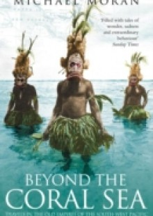 Обложка книги  - Beyond the Coral Sea: Travels in the Old Empires of the South-West Pacific (Text Only)