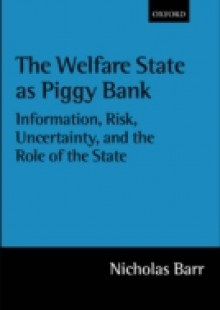 Обложка книги  - Welfare State as Piggy Bank: Information, Risk, Uncertainty, and the Role of the State