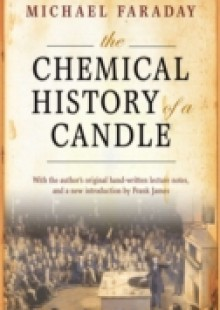 Обложка книги  - Chemical History of a Candle: With an Introduction by Frank A.J.L. James