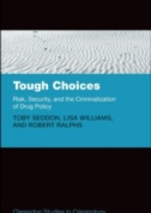 Обложка книги  - Tough Choices: Risk, Security and the Criminalization of Drug Policy