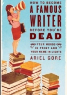 Обложка книги  - How to Become a Famous Writer Before You're Dead