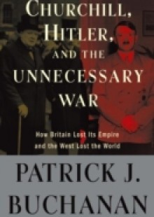 Обложка книги  - Churchill, Hitler, and &quote;The Unnecessary War&quote;