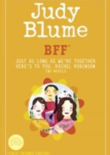 Обложка книги  - BFF*: Two novels by Judy Blume–Just As Long As We're Together/Here's to You, Rachel Robinson (*Best Friends Forever)
