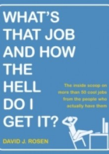 Обложка книги  - What's That Job and How the Hell Do I Get It?