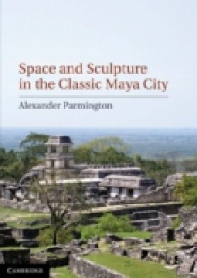 Обложка книги  - Space and Sculpture in the Classic Maya City
