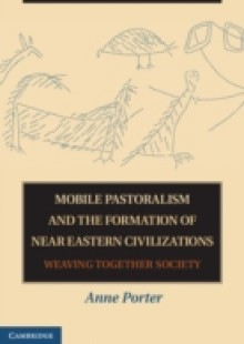 Обложка книги  - Mobile Pastoralism and the Formation of Near Eastern Civilizations