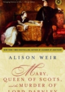 Обложка книги  - Mary, Queen of Scots, and the Murder of Lord Darnley