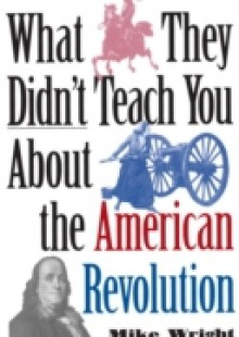 Обложка книги  - What They Didn't Teach You About the American Revolution