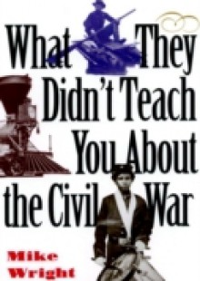 Обложка книги  - What They Didn't Teach You About the Civil War