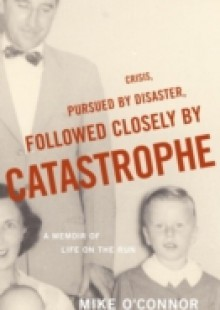 Обложка книги  - Crisis, Pursued by Disaster, Followed Closely by Catastrophe