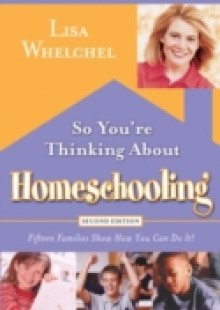 Обложка книги  - So You're Thinking About Homeschooling: Second Edition