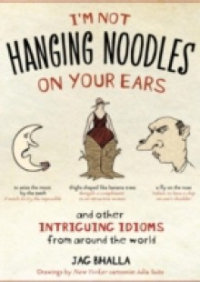 Обложка книги  - I'm Not Hanging Noodles on Your Ears and Other Intriguing Idioms From Around the World