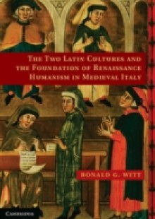 Обложка книги  - Two Latin Cultures and the Foundation of Renaissance Humanism in Medieval Italy