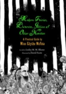 Обложка книги  - Modern Fairies, Dwarves, Goblins, and Other Nasties: A Practical Guide by Miss Edythe McFate