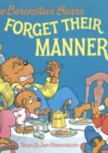Обложка книги  - Berenstain Bears Forget Their Manners
