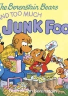 Обложка книги  - Berenstain Bears and Too Much Junk Food