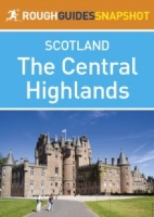 Обложка книги  - Central Highlands Rough Guides Snapshot Scotland (includes Loch Lomond, The Cairngorms, the Trossachs, The Malt Whisky Trail and the Speyside Way)